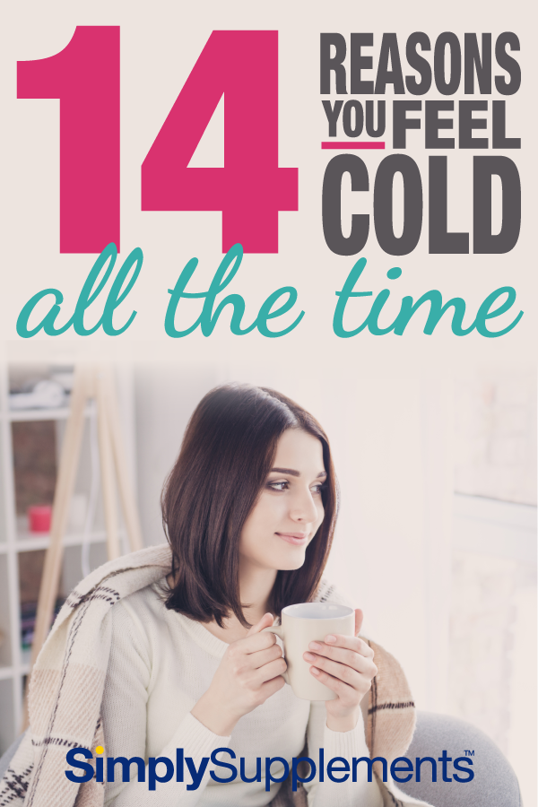 Feeling cold all the time? Even in summer? Here's a full rundown of the reasons why you might constantly feel cold, and what you can do to start improving your circulation and feeling warm.